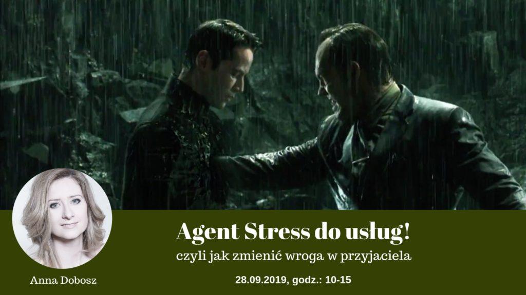 Warsztaty - Agent Stress do usług - czyli jak zmienić wroga w przyjaciela - Anna Dobosz