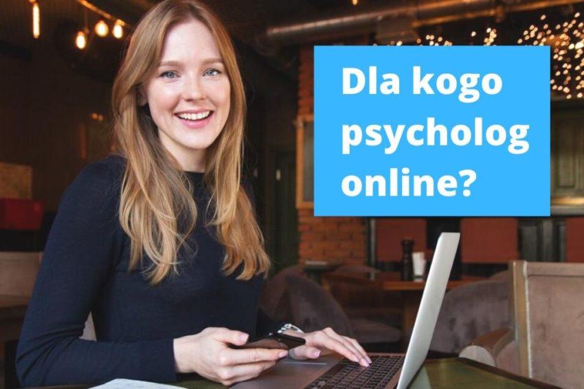 Dla kogo psycholog online?